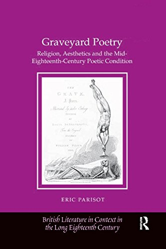 Graveyard Poetry: Religion, Aesthetics and the Mid-Eighteenth-Century Poetic Condition (British Literature in Context in the Long Eighteenth Century) por Eric Parisot