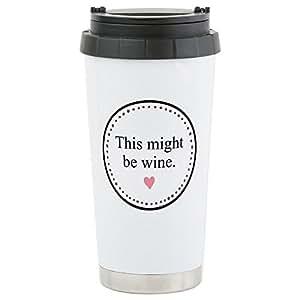 CafePress - This Might Be Wine Travel Mug - Stainless Steel Travel Mug, Insulated 16 oz. Coffee Tumbler