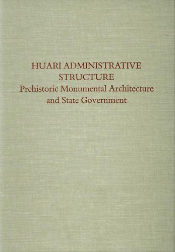 Huari Administrative Structure: Prehistoric Monumental Architecture and State Government (Dumbarton Oaks Research Library)