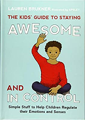 The Kids Guide to Staying Awesome and In Control: Simple ...