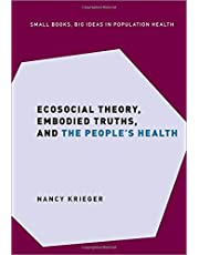 Ecosocial Theory, Embodied Truths, and the People's Health