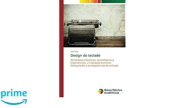 Design do teclado: Os factores históricos, tecnológicos e ergonómicos, a interação Humano-Computador e os dispositivos de entrada (Portuguese Edition): ...