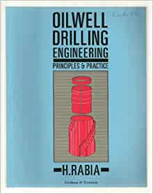 Oilwell Drilling Engineering Principles And Practice Rabia H 9780860107149 Amazon Com Books