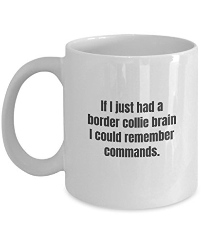 border collie coffee mug -If I just had a border collie brain I could remember commands