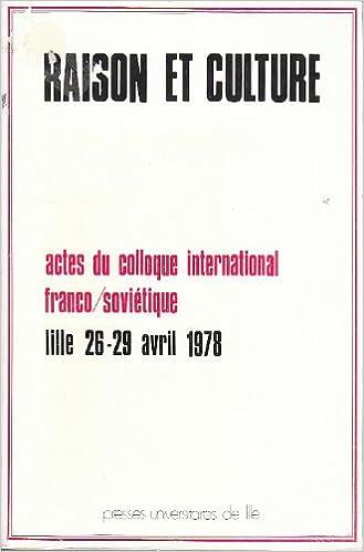 Télécharger en ligne Raison et culture : Actes du colloque international franco-soviétique - Lille 26-29 avril 1978 pdf