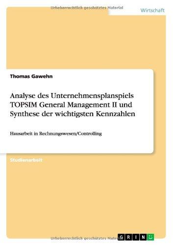 Analyse des Unternehmensplanspiels TOPSIM General Management II und Synthese der wichtigsten Kennzahlen: Hausarbeit in Rechnungswesen/Controlling
