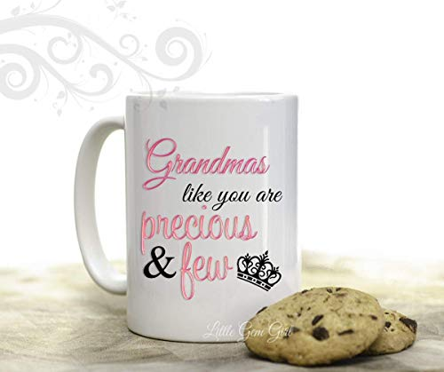- Grandmas like you are Precious & Few Ceramic 15 oz Coffee Cup - Grandmother Mothers Day Birthday Gift from Grandkids Coffee Mug