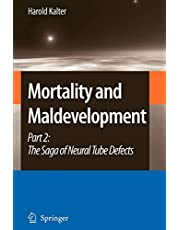Mortality and Maldevelopment: Part II: The Saga of Neural Tube Defects