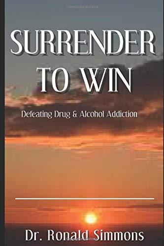 Surrender To Win: Defeating Drug and Alcohol Addiction ...