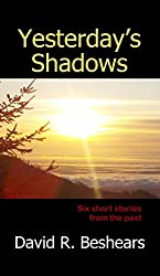 Yesterday's Shadows: Six short stories from the past...