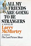All My Friends Are Going to Be Strangers, Larry McMurtry, 0671211609