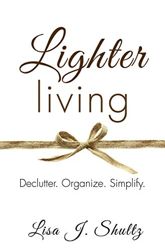 Lighter Living: Declutter. Organize. Simplify. by [Shultz, Lisa J.]