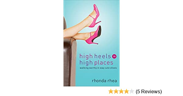 251d3a3154 High Heels in High Places: Walking Worthy in Way Cute Shoes - Kindle ...
