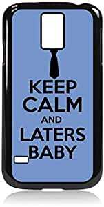 Keep Calm and Laters Baby - Blue - Hard Black Plastic Snap - On Case-Galaxy s5 i9600 - Great Quality!