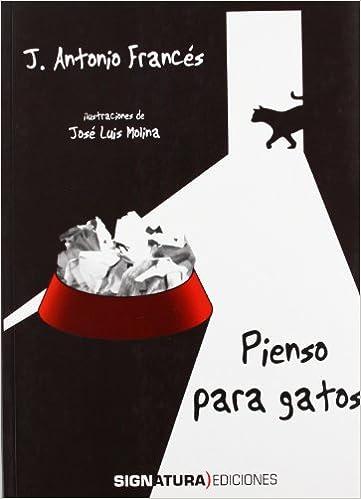 Pienso para gatos (varios): Amazon.es: José Antonio Francés González: Libros
