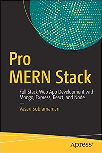 Pro MERN Stack: Full Stack Web App Development with Mongo, Express