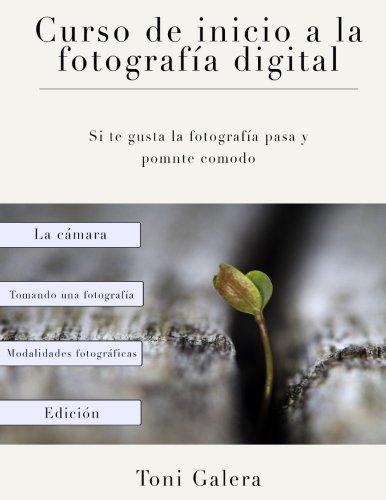 Curso de inicio a la fotografia: Si quieres empezar en fotografia con buen pie, este es tu libro. (Spanish Edition) [Sr Antonio Galera Nieto] (Tapa Blanda)