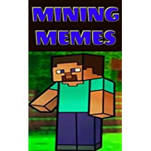 Memes: Essential Mining Memes For Miner Dudes: Jokes, Memes AND MORE - Unofficial Minecraft Book