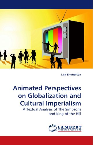 Animated Perspectives on Globalization and Cultural Imperialism: A Textual Analysis of The Simpsons and King of the Hill (King Of The Hill On The Simpsons)