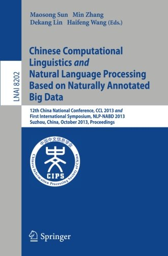 Chinese Computational Linguistics and Natural Language Processing Based on Naturally Annotated Big Data: 12th China National Conference, CCL 2013 and ... (Lecture Notes in Computer Science) by Springer