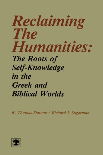 Reclaiming the Humanities: The Roots of Self-Knowledge in the Greek and Biblical Worlds