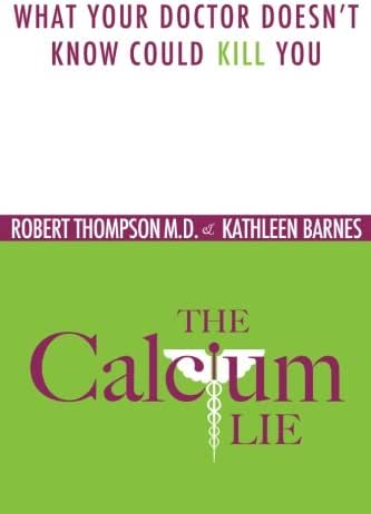 The Calcium Lie: What Your Doctor Doesn't Know Could Kill You
