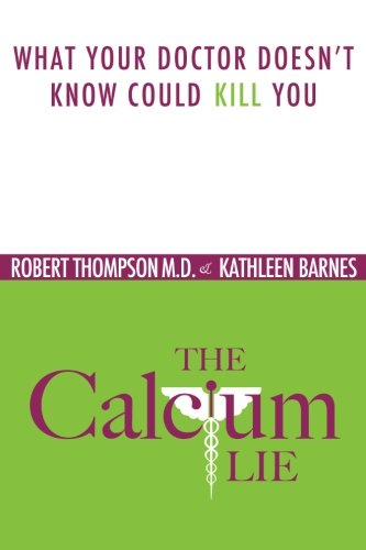 Download The Calcium Lie: What Your Doctor Doesn't Know Could Kill You pdf epub