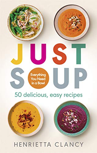 Just Soup: 50 delicious, easy recipes por Henrietta Clancy