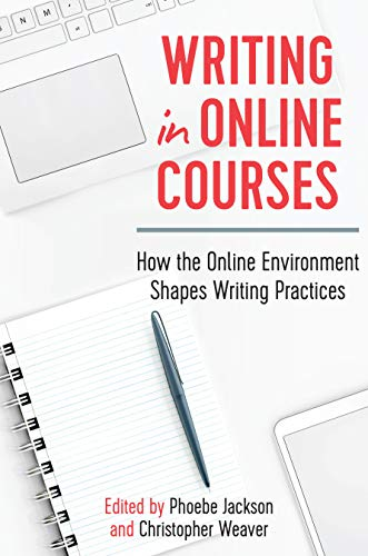 Writing in Online Courses: How the Online Environment Shapes Writing Practices