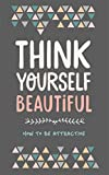 img - for Think Yourself Beautiful: How To Be Attractive book / textbook / text book