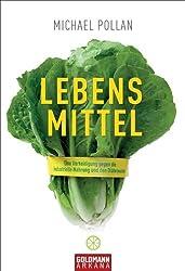 Lebens-Mittel: Eine Verteidigung gegen die industrielle Nahrung und den Diätenwahn (German Edition)