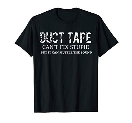 Duct Tape Cant Fix Stupid T-Shirt