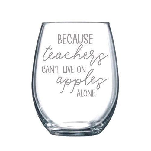 Because Teachers can't live on Apples alone Funny Gift Laser Etched Wine Glass - 15 oz
