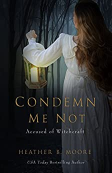 Condemn Me Not: Accused of Witchcraft by [Moore, Heather B.]