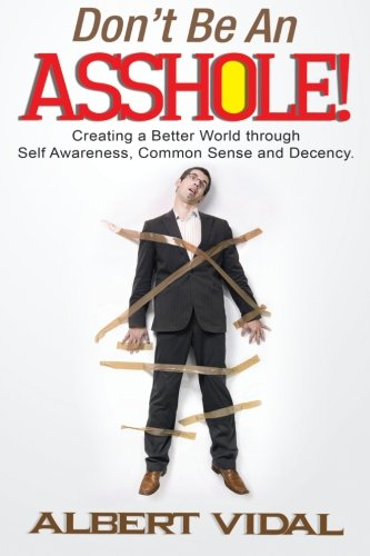 Download Don't Be An Asshole!: Creating a Better World through Self Awareness, Common Sense and Decency ebook