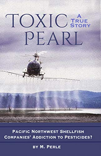 (Toxic Pearl: Pacific Northwest Shellfish Companies' Addiction to Pesticides?)