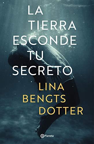La tierra esconde tu secreto (Spanish Edition) de [Bengtsdotter, Lina]