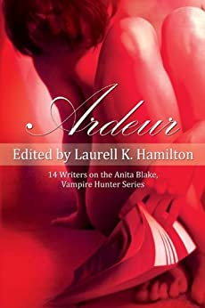 Ardeur: 14 Writers on the Anita Blake, Vampire Hunter Series (Smart Pop series) by [Hamilton, Laurell K.]