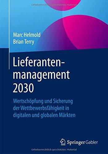 Lieferantenmanagement 2030: Wertschöpfung und Sicherung der Wettbewerbsfähigkeit in digitalen und globalen Märkten Taschenbuch – 29. September 2016 Marc Helmold Brian Terry Springer Gabler 3658139781