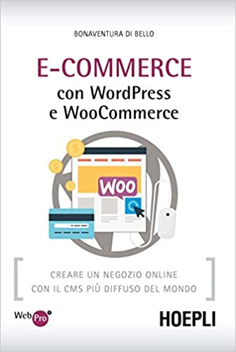 Amazon.it  E-Commerce con WordPress e Woocommerce. Creare un negozio online  con il CMS più diffuso del mondo - Bonaventura Di Bello - Libri 4f4e056c410
