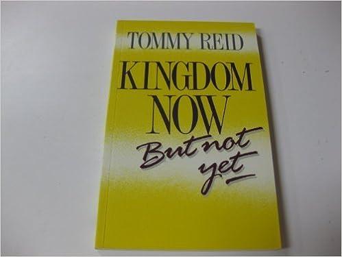 Kingdom now but not yet thomas f reid 9780917595189 amazon kingdom now but not yet thomas f reid 9780917595189 amazon books fandeluxe Choice Image