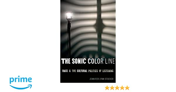 the sonic color line race and the cultural politics of listening postmillennial pop