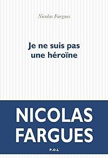 Je ne suis pas une héroïne, Fargues, Nicolas