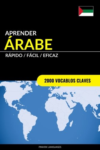 Aprender Arabe - Rapido / Facil / Eficaz: 2000 Vocablos Claves (Spanish Edition) [Pinhok Languages] (Tapa Blanda)