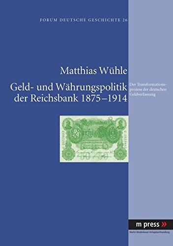 Geld- und Währungspolitik der Reichsbank 1875-1914: Der Transformationsprozess der deutschen Geldverfassung