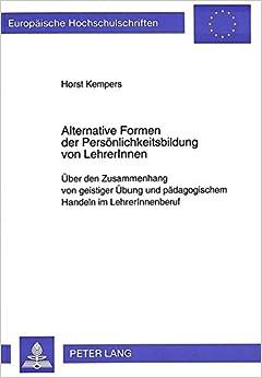 Book Alternative Formen Der Persoenlichkeitsbildung Von Lehrerinnen: Ueber Den Zusammenhang Von Geistiger Uebung Und Paedagogischem Handeln Im ... / European University Studie)