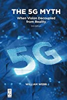 The 5G Myth: When Vision Decoupled from Reality, 2nd Edition Front Cover