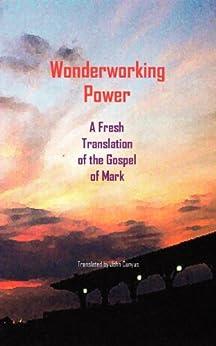 Wonderworking Power: A Fresh Translation of the Gospel of Mark (The Latin Testament Project) by [Cunyus, John]