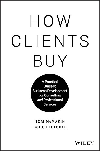 How Clients Buy.: A Practical Guide to Business Development for Consulting and Professional Services