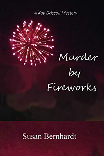 Murder by Fireworks (A Kay Driscoll Mystery Book 3)